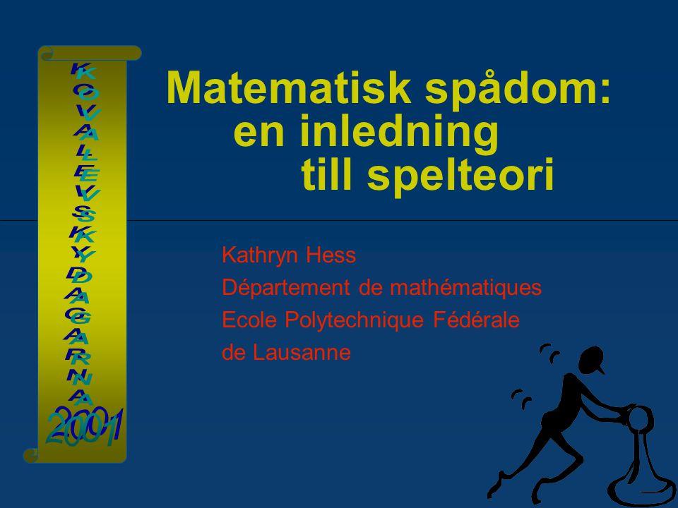 Matematisk spådom: en inledning till spelteori Kathryn Hess Département de mathématiques Ecole Polytechnique Fédérale de Lausanne