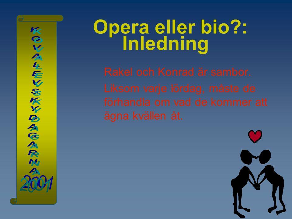 Opera eller bio?: Inledning Rakel och Konrad är sambor. Liksom varje lördag, måste de förhandla om vad de kommer att ägna kvällen åt.