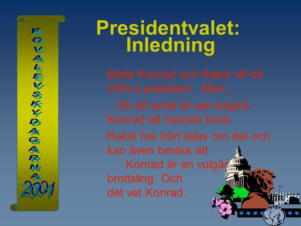 Presidentvalet: Inledning Både Konrad och Rakel vill bli USA:s president. Men... …för ett antal år sen begick Konrad ett hemskt brott. Rakel har hört