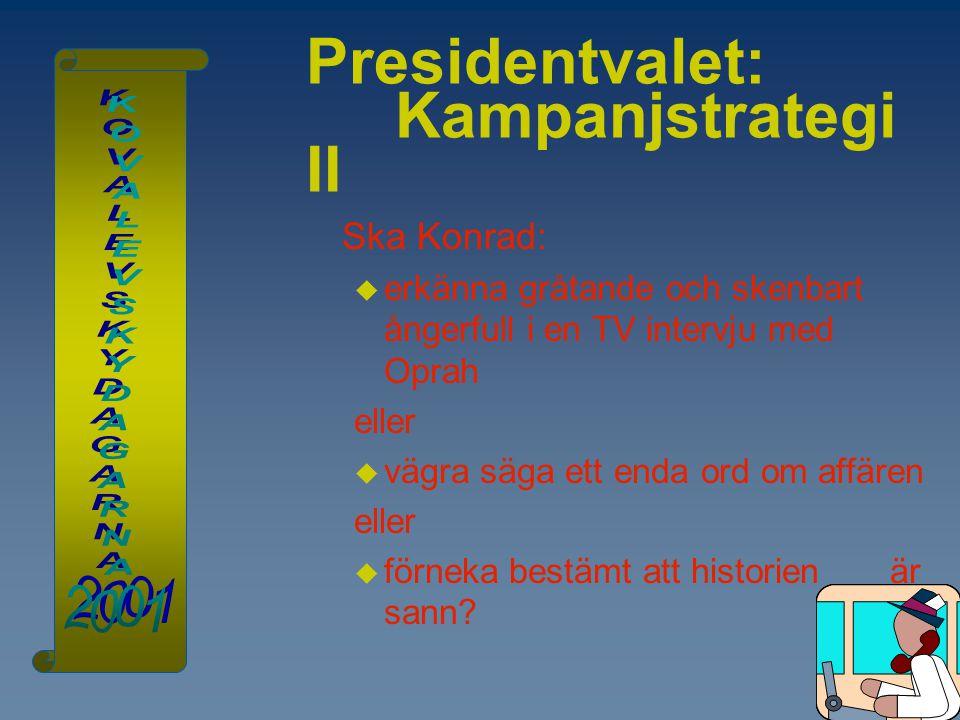 Presidentvalet: Kampanjstrategi II Ska Konrad:  erkänna gråtande och skenbart ångerfull i en TV intervju med Oprah eller  vägra säga ett enda ord om