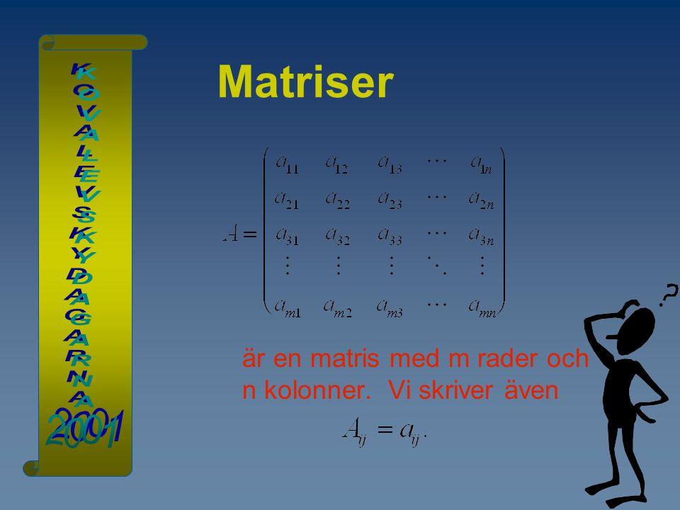 Matriser är en matris med m rader och n kolonner. Vi skriver även