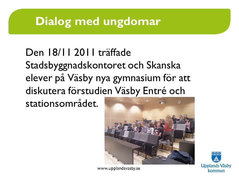 www.upplandsvasby.se Dialog med ungdomar Den 18/11 2011 träffade Stadsbyggnadskontoret och Skanska elever på Väsby nya gymnasium för att diskutera för