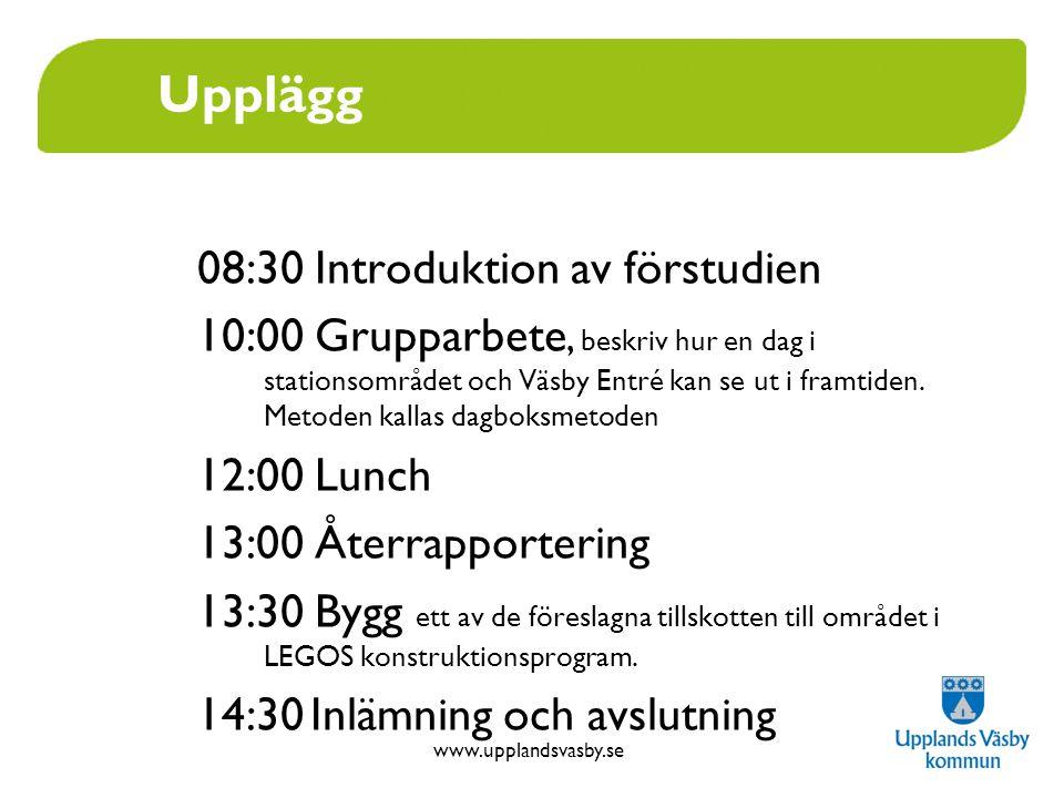 www.upplandsvasby.se Upplägg 08:30 Introduktion av förstudien 10:00 Grupparbete, beskriv hur en dag i stationsområdet och Väsby Entré kan se ut i fram