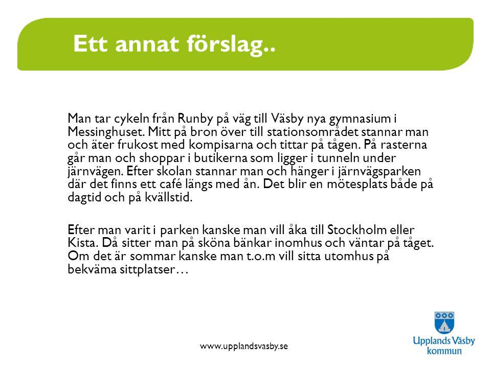 www.upplandsvasby.se Ett annat förslag.. Man tar cykeln från Runby på väg till Väsby nya gymnasium i Messinghuset. Mitt på bron över till stationsområ