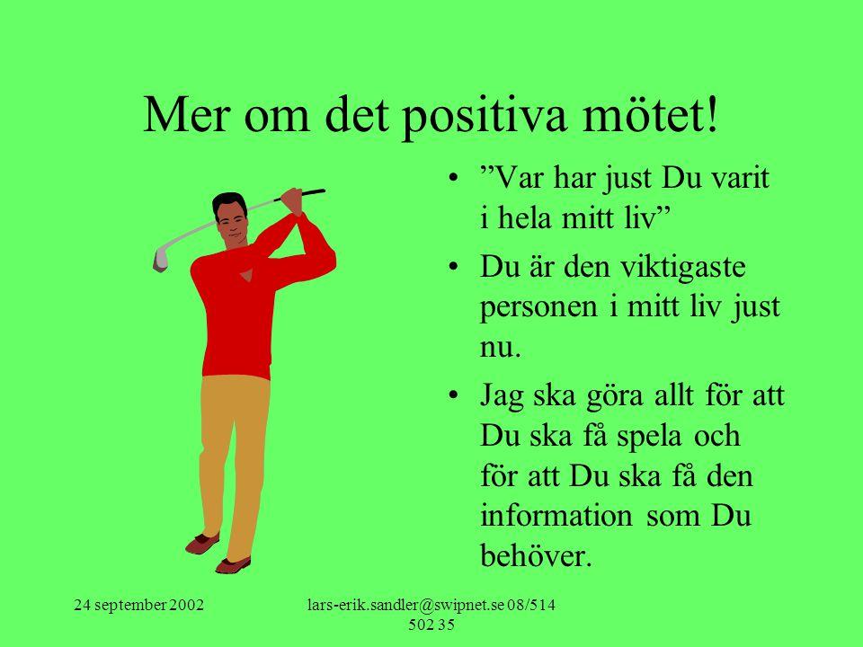 """24 september 2002lars-erik.sandler@swipnet.se 08/514 502 35 Mer om det positiva mötet! •""""Var har just Du varit i hela mitt liv"""" •Du är den viktigaste"""