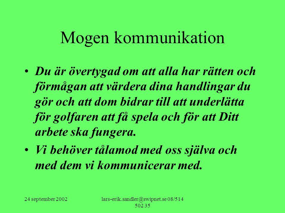 24 september 2002lars-erik.sandler@swipnet.se 08/514 502 35 Mogen kommunikation •Du är övertygad om att alla har rätten och förmågan att värdera dina