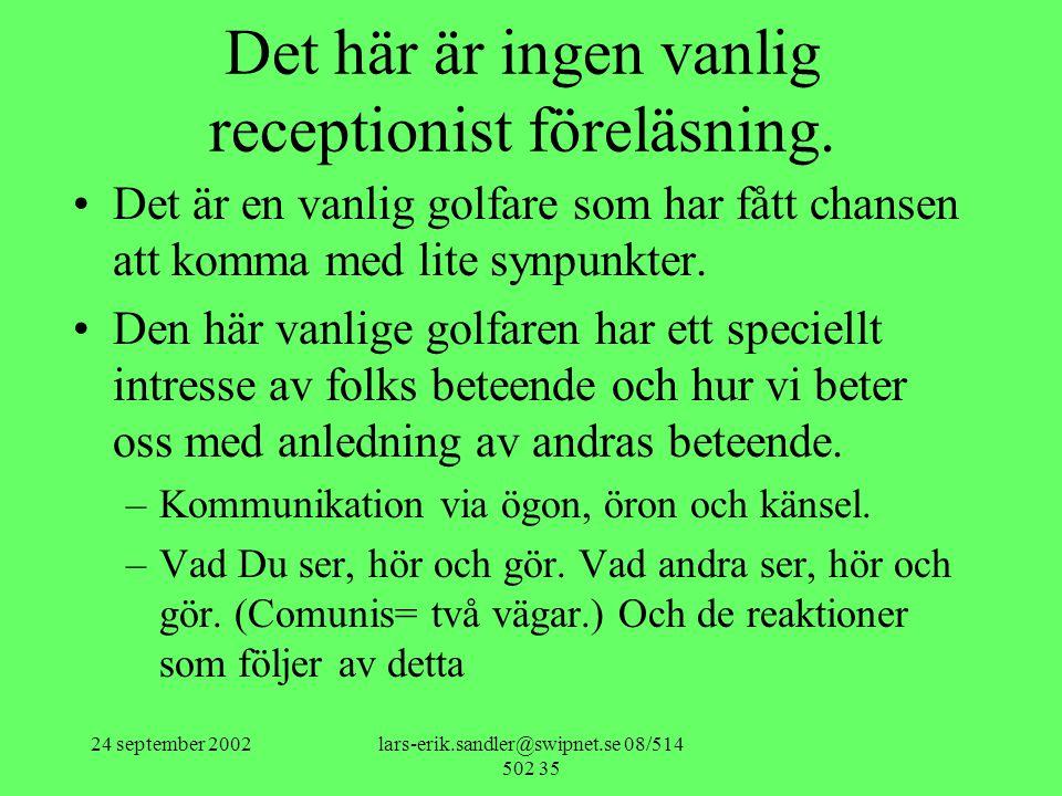 24 september 2002lars-erik.sandler@swipnet.se 08/514 502 35 Det här är ingen vanlig receptionist föreläsning. •Det är en vanlig golfare som har fått c