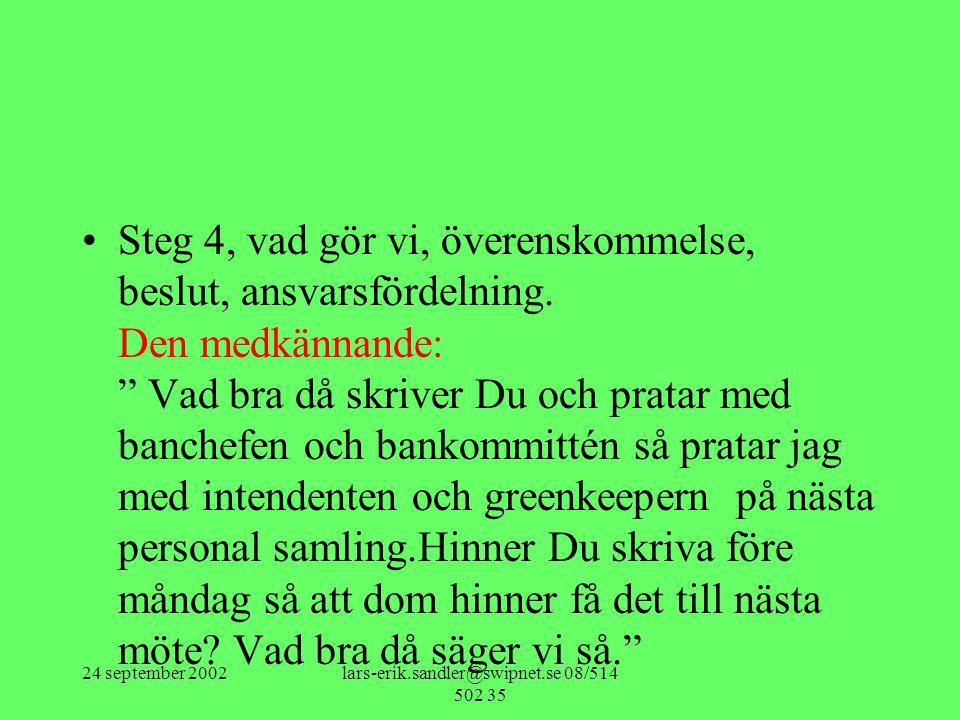 "24 september 2002lars-erik.sandler@swipnet.se 08/514 502 35 •Steg 4, vad gör vi, överenskommelse, beslut, ansvarsfördelning. Den medkännande: "" Vad br"