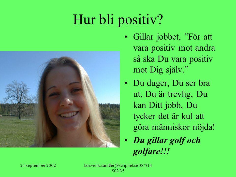 """24 september 2002lars-erik.sandler@swipnet.se 08/514 502 35 Hur bli positiv? •Gillar jobbet, """"För att vara positiv mot andra så ska Du vara positiv mo"""