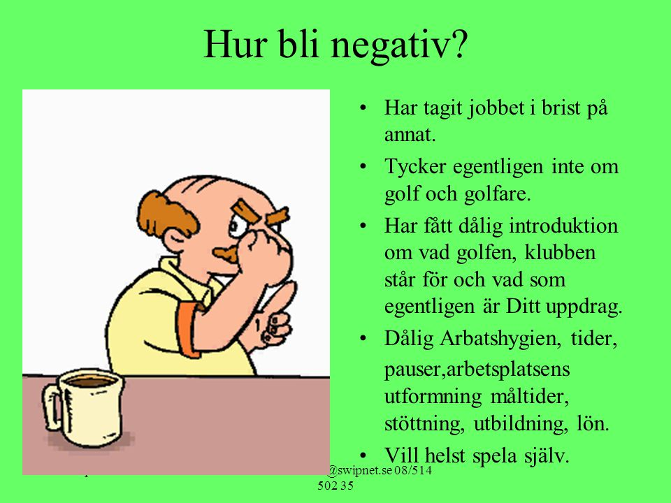 24 september 2002lars-erik.sandler@swipnet.se 08/514 502 35 Hur bli negativ? •Har tagit jobbet i brist på annat. •Tycker egentligen inte om golf och g