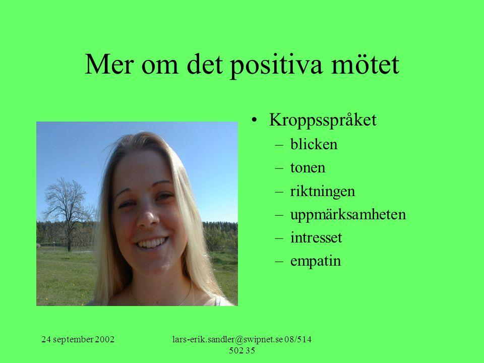 24 september 2002lars-erik.sandler@swipnet.se 08/514 502 35 Mer om det positiva mötet •Kroppsspråket –blicken –tonen –riktningen –uppmärksamheten –int