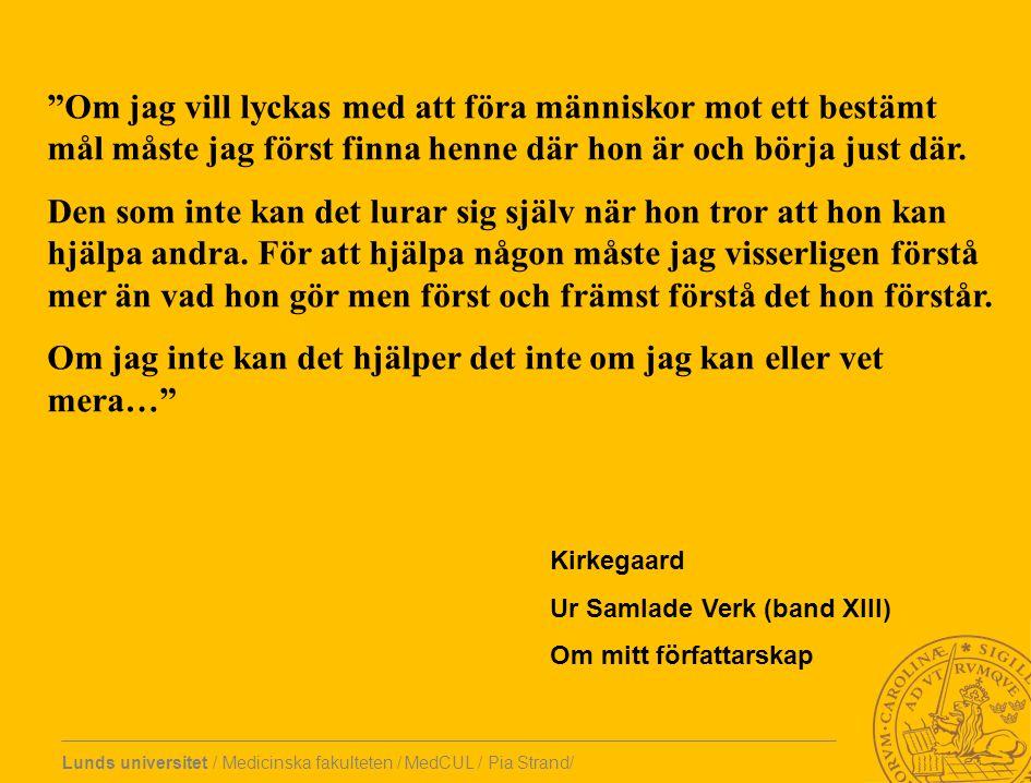 Lunds universitet / Medicinska fakulteten / MedCUL / Pia Strand/ Om jag vill lyckas med att föra människor mot ett bestämt mål måste jag först finna henne där hon är och börja just där.
