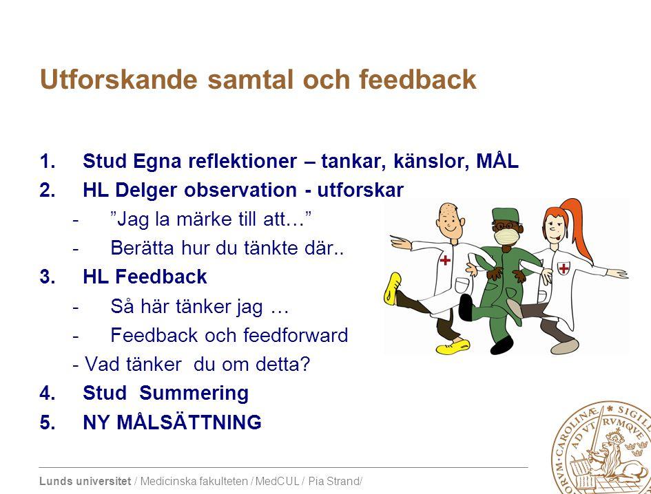 Lunds universitet / Medicinska fakulteten / MedCUL / Pia Strand/ Utforskande samtal och feedback 1.Stud Egna reflektioner – tankar, känslor, MÅL 2.HL Delger observation - utforskar - Jag la märke till att… -Berätta hur du tänkte där..
