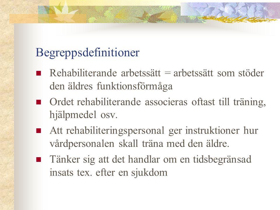 Begreppsdefinitioner  Rehabiliterande arbetssätt = arbetssätt som stöder den äldres funktionsförmåga  Ordet rehabiliterande associeras oftast till t