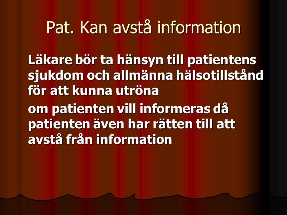 Pat. Kan avstå information Läkare bör ta hänsyn till patientens sjukdom och allmänna hälsotillstånd för att kunna utröna om patienten vill informeras