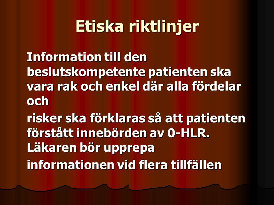 Etiska riktlinjer Information till den beslutskompetente patienten ska vara rak och enkel där alla fördelar och risker ska förklaras så att patienten