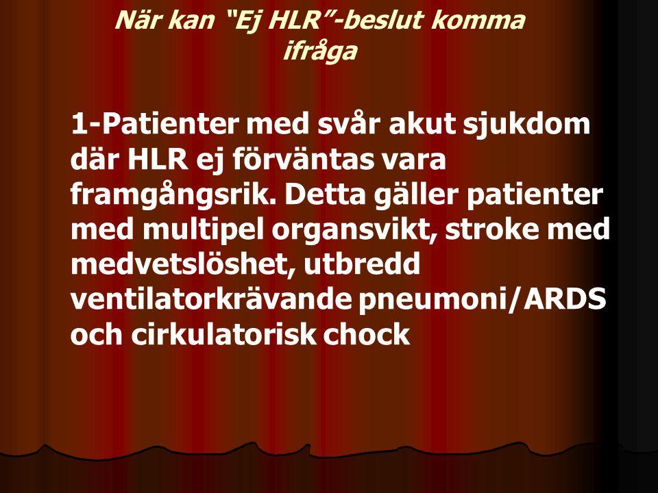 """När kan """"Ej HLR""""-beslut komma ifråga 1-Patienter med svår akut sjukdom där HLR ej förväntas vara framgångsrik. Detta gäller patienter med multipel org"""