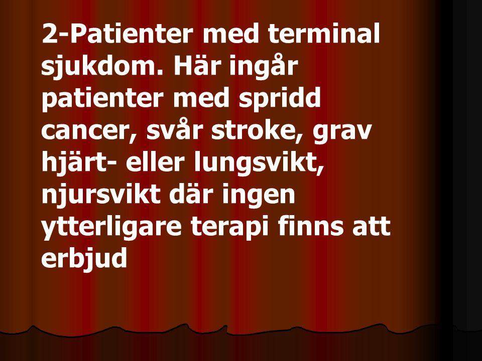2-Patienter med terminal sjukdom. Här ingår patienter med spridd cancer, svår stroke, grav hjärt- eller lungsvikt, njursvikt där ingen ytterligare ter