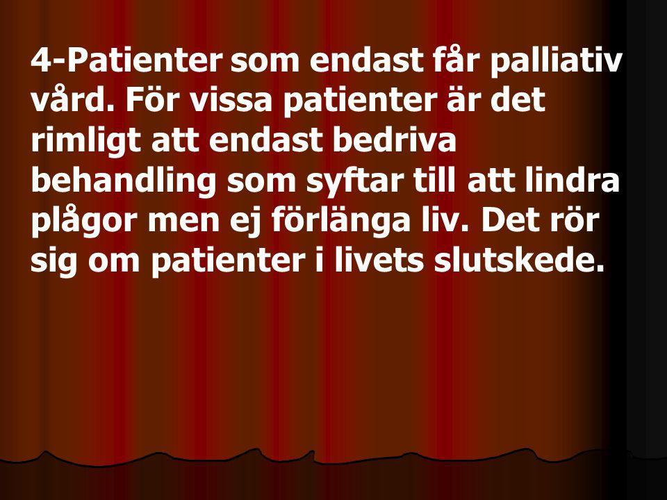 4-Patienter som endast får palliativ vård. För vissa patienter är det rimligt att endast bedriva behandling som syftar till att lindra plågor men ej f