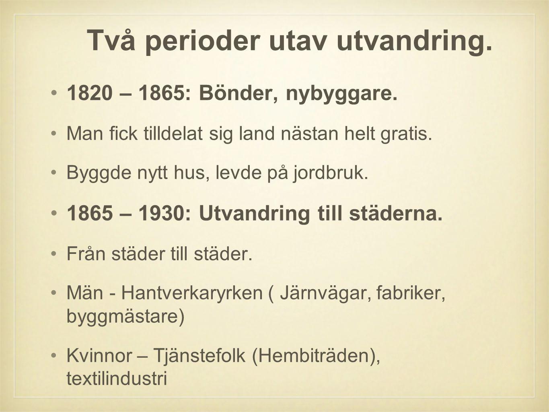 Två perioder utav utvandring. •1820 – 1865: Bönder, nybyggare. •Man fick tilldelat sig land nästan helt gratis. •Byggde nytt hus, levde på jordbruk. •