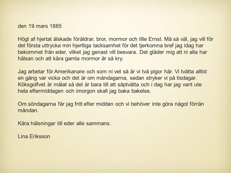 den 19 mars 1885 Högt af hjertat älskade föräldrar, bror, mormor och lille Ernst. Må så väl, jag vill för det första uttrycka min hjertliga tacksamhet