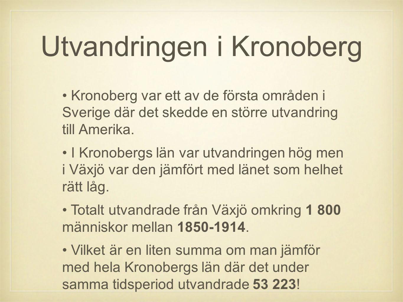 Utvandringen i Kronoberg • Kronoberg var ett av de första områden i Sverige där det skedde en större utvandring till Amerika. • I Kronobergs län var u