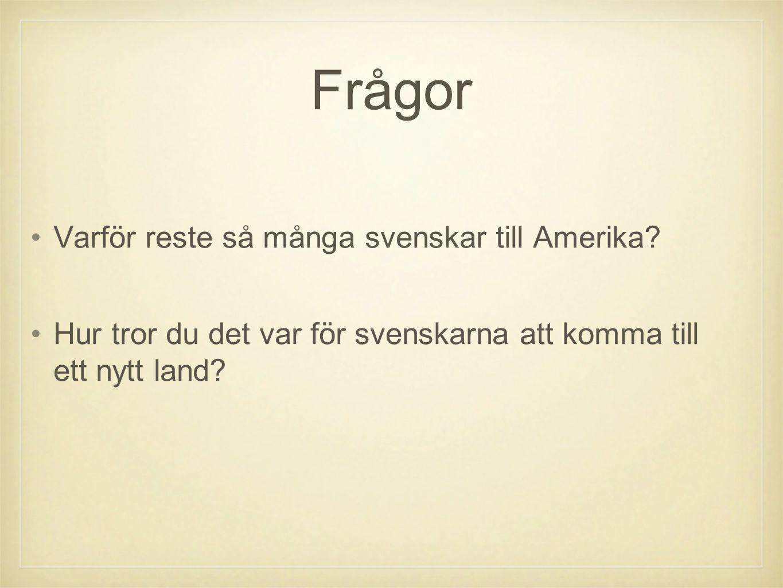 Frågor •Varför reste så många svenskar till Amerika? •Hur tror du det var för svenskarna att komma till ett nytt land?
