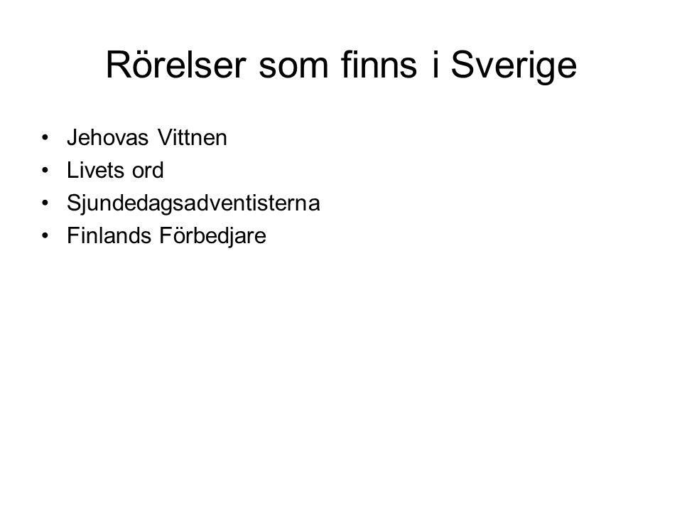 Rörelser som finns i Sverige •Jehovas Vittnen •Livets ord •Sjundedagsadventisterna •Finlands Förbedjare