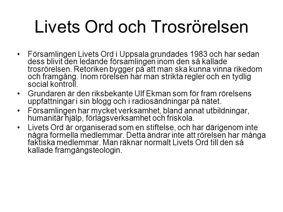 Livets Ord och Trosrörelsen •Församlingen Livets Ord i Uppsala grundades 1983 och har sedan dess blivit den ledande församlingen inom den så kallade t