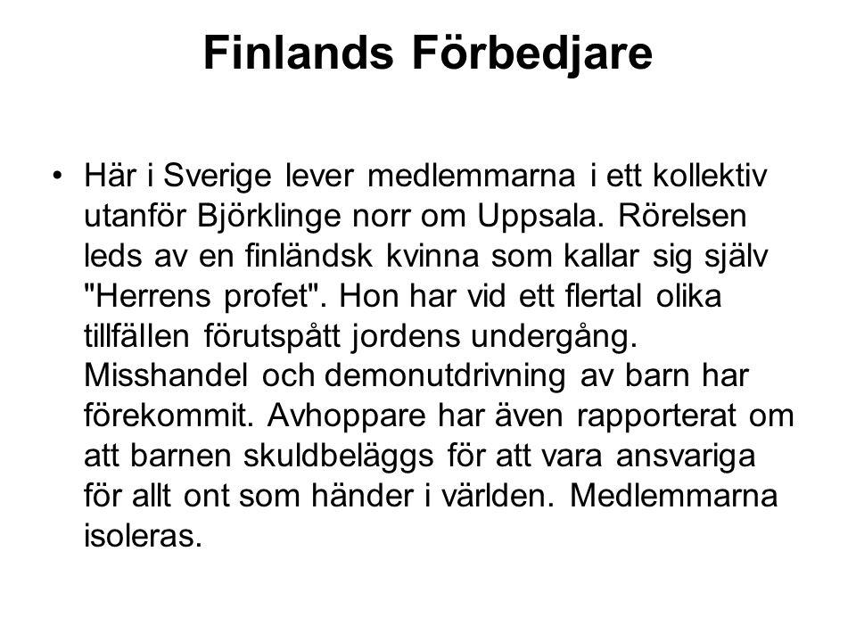 Finlands Förbedjare •Här i Sverige lever medlemmarna i ett kollektiv utanför Björklinge norr om Uppsala. Rörelsen leds av en finländsk kvinna som kall