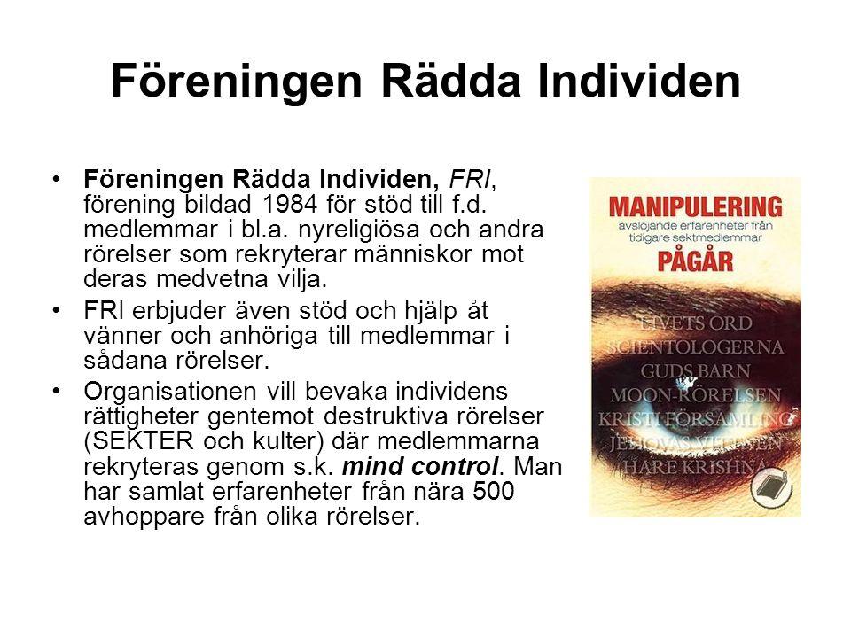 Föreningen Rädda Individen •Föreningen Rädda Individen, FRI, förening bildad 1984 för stöd till f.d. medlemmar i bl.a. nyreligiösa och andra rörelser