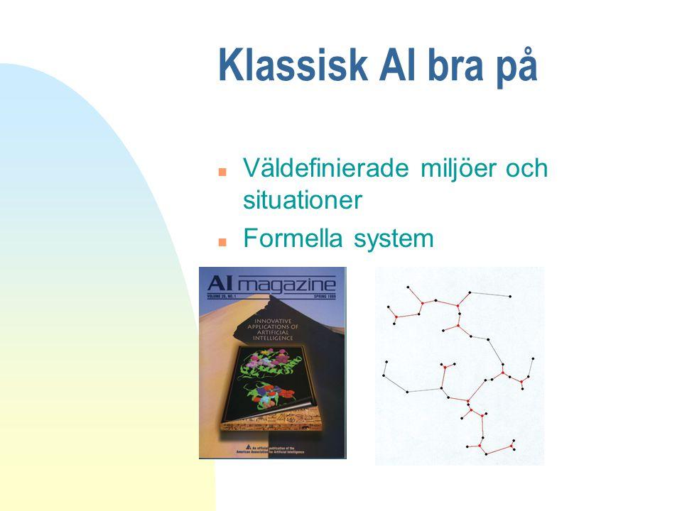 Klassisk AI bra på n Väldefinierade miljöer och situationer n Formella system
