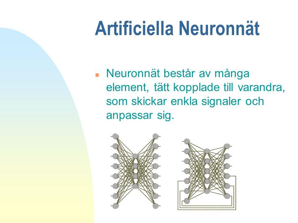 Artificiella Neuronnät n Neuronnät består av många element, tätt kopplade till varandra, som skickar enkla signaler och anpassar sig.