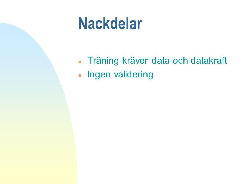 Nackdelar n Träning kräver data och datakraft n Ingen validering