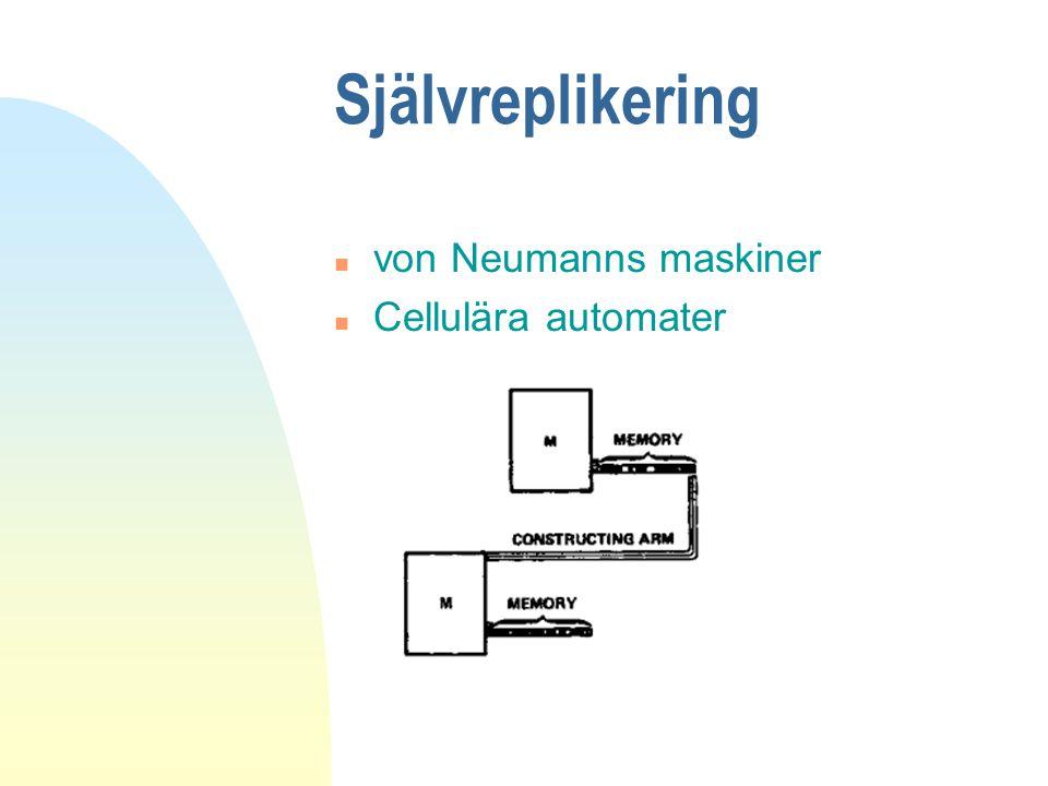 Självreplikering n von Neumanns maskiner n Cellulära automater
