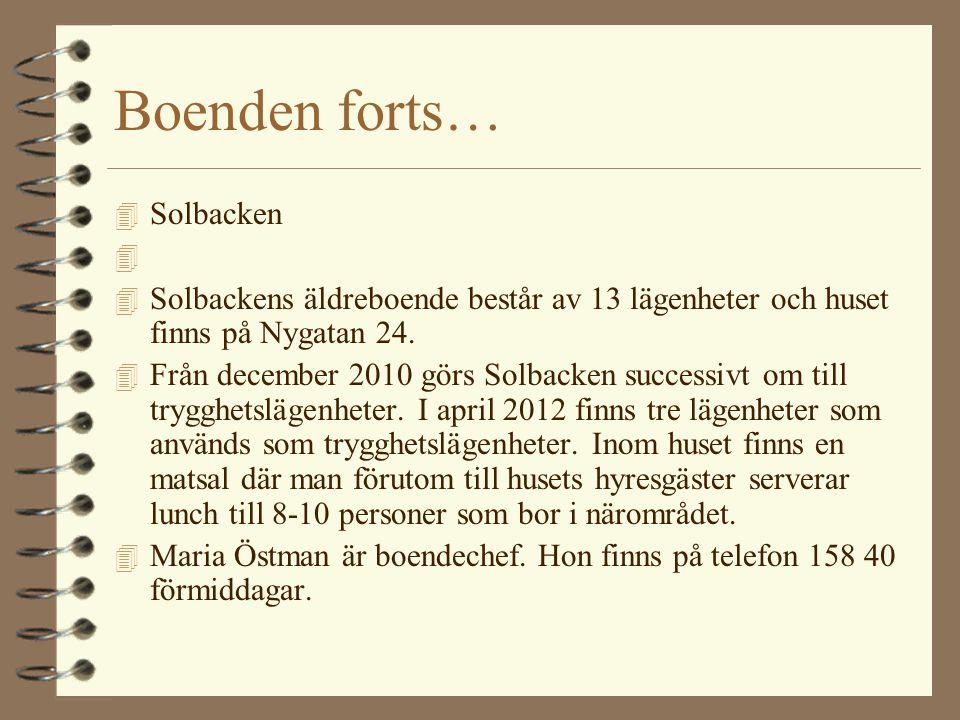 Boenden forts… 4 Solbacken 4 4 Solbackens äldreboende består av 13 lägenheter och huset finns på Nygatan 24. 4 Från december 2010 görs Solbacken succe