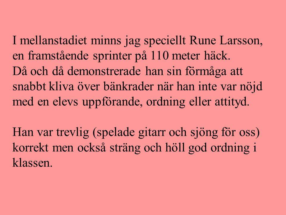 I mellanstadiet minns jag speciellt Rune Larsson, en framstående sprinter på 110 meter häck. Då och då demonstrerade han sin förmåga att snabbt kliva