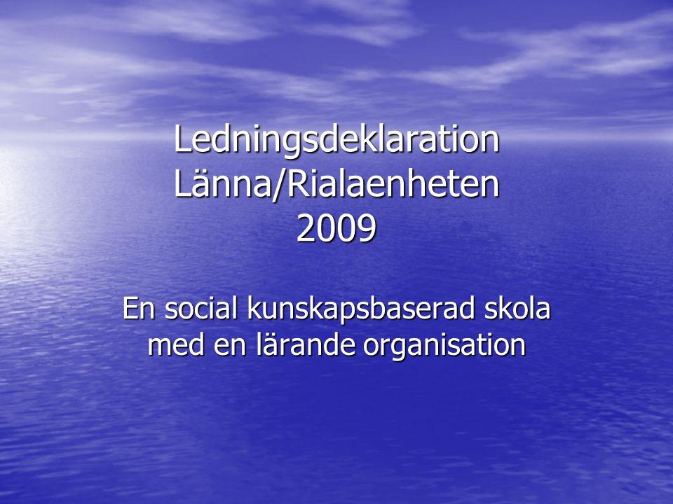 Ledningsdeklaration Länna/Rialaenheten 2009 En social kunskapsbaserad skola med en lärande organisation