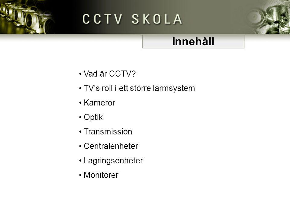 Innehåll • Vad är CCTV? Vad är CCTV? • TV's roll i ett större larmsystem TV's roll i ett större larmsystem • Kameror Kameror • Optik Optik • Transmiss