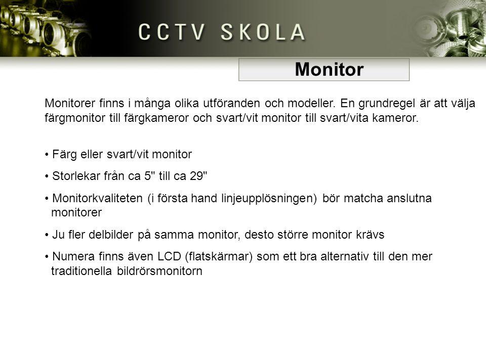 Monitor Monitorer finns i många olika utföranden och modeller. En grundregel är att välja färgmonitor till färgkameror och svart/vit monitor till svar