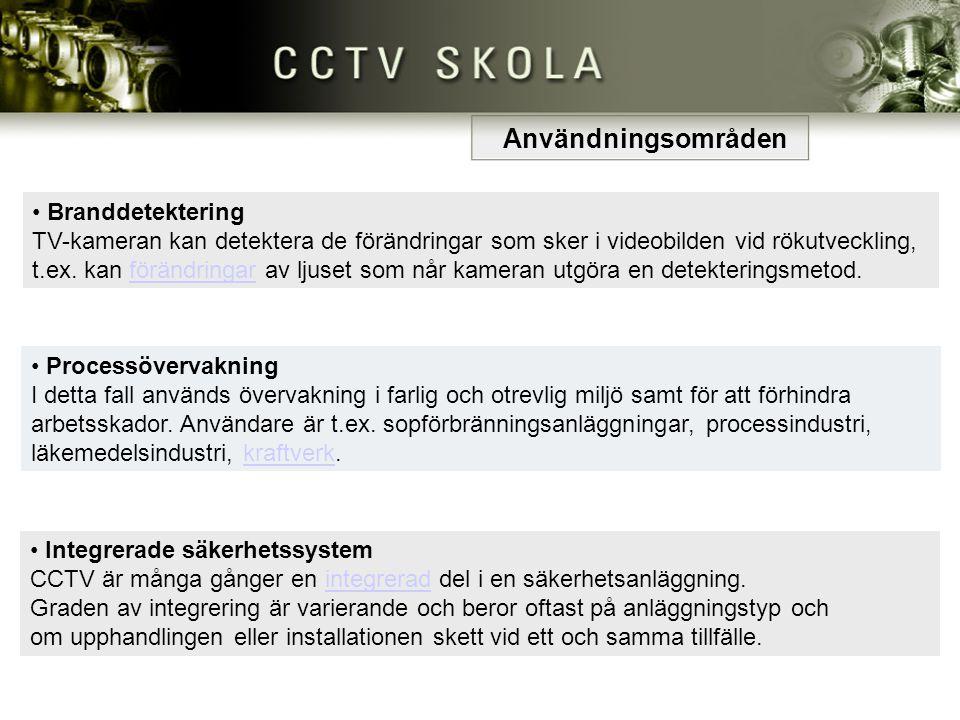 • Integrerade säkerhetssystem CCTV är många gånger en integrerad del i en säkerhetsanläggning. Graden av integrering är varierande och beror oftast på