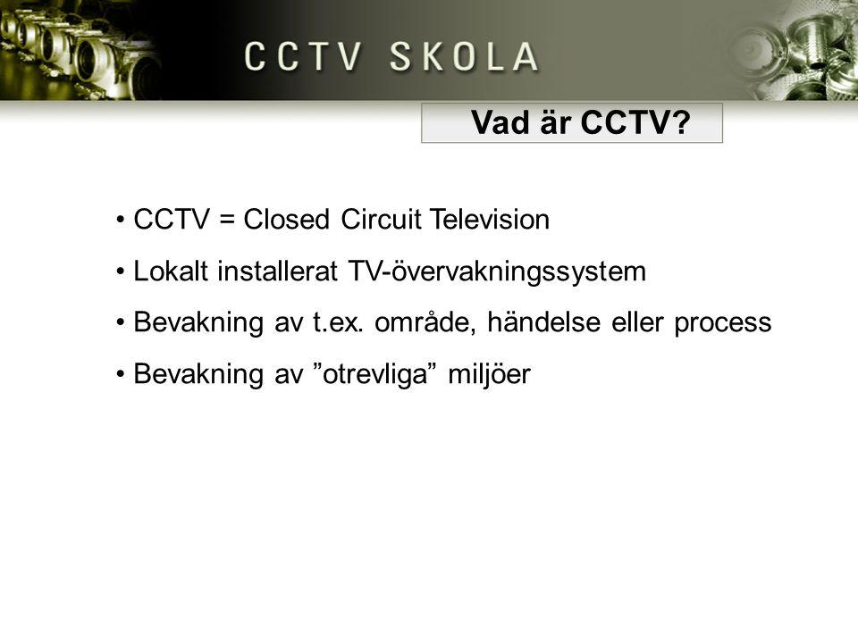 • CCTV = Closed Circuit Television CCTV = Closed Circuit Television • Lokalt installerat TV-övervakningssystem Lokalt installerat TV-övervakningssyste