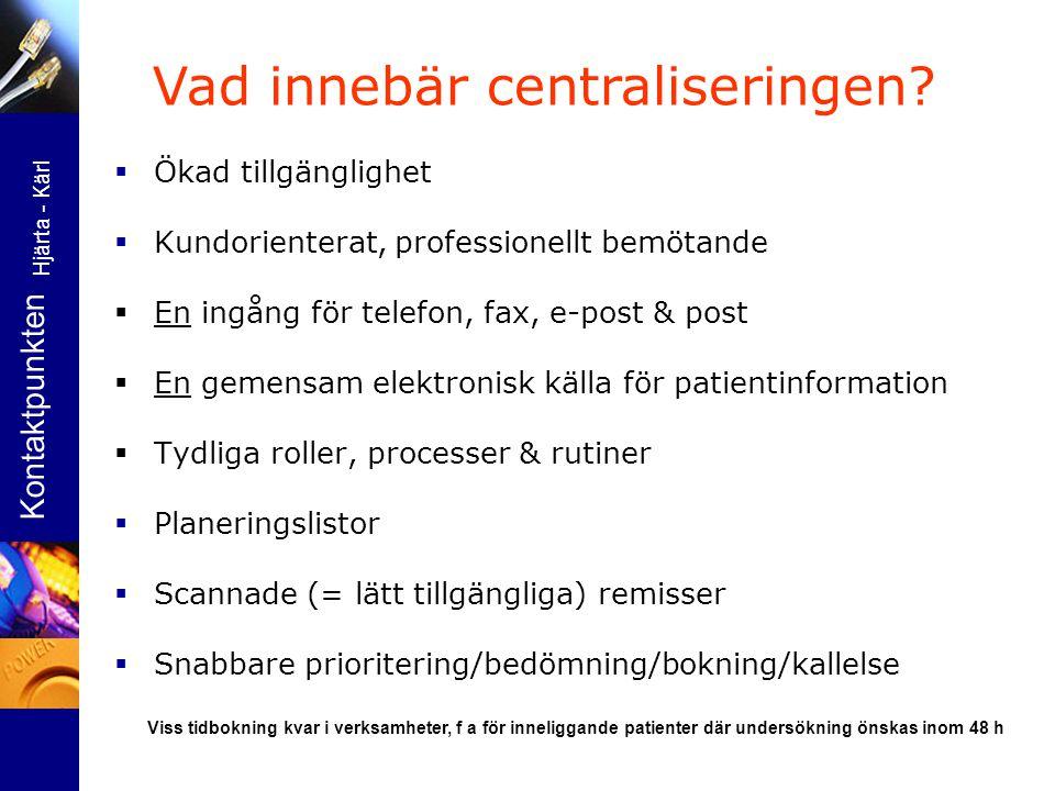 Vad innebär centraliseringen?  Ökad tillgänglighet  Kundorienterat, professionellt bemötande  En ingång för telefon, fax, e-post & post  En gemens