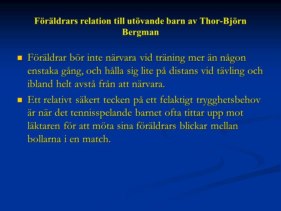 Föräldrars relation till utövande barn av Thor-Björn Bergman  Föräldrar bör inte närvara vid träning mer än någon enstaka gång, och hålla sig lite på