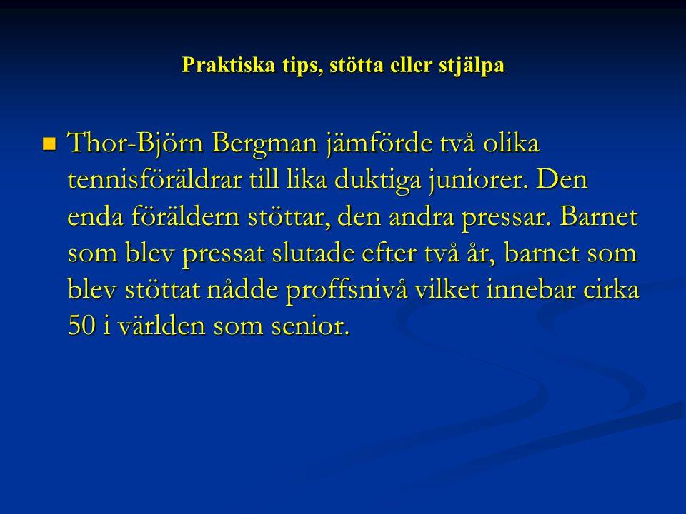 Praktiska tips, stötta eller stjälpa  Thor-Björn Bergman jämförde två olika tennisföräldrar till lika duktiga juniorer. Den enda föräldern stöttar, d