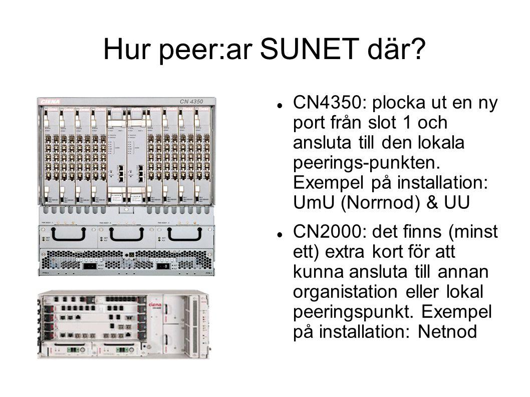 Hur peer:ar SUNET där?  CN4350: plocka ut en ny port från slot 1 och ansluta till den lokala peerings-punkten. Exempel på installation: UmU (Norrnod)
