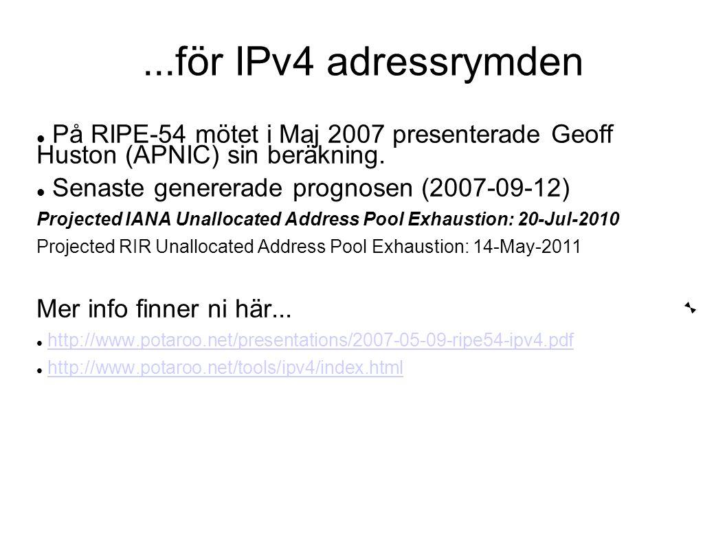 ...för IPv4 adressrymden  På RIPE-54 mötet i Maj 2007 presenterade Geoff Huston (APNIC) sin beräkning.  Senaste genererade prognosen (2007-09-12) P
