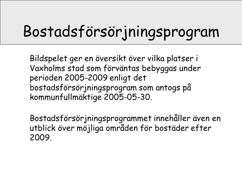 Bostadsförsörjningsprogram Bildspelet ger en översikt över vilka platser i Vaxholms stad som förväntas bebyggas under perioden 2005-2009 enligt det bo