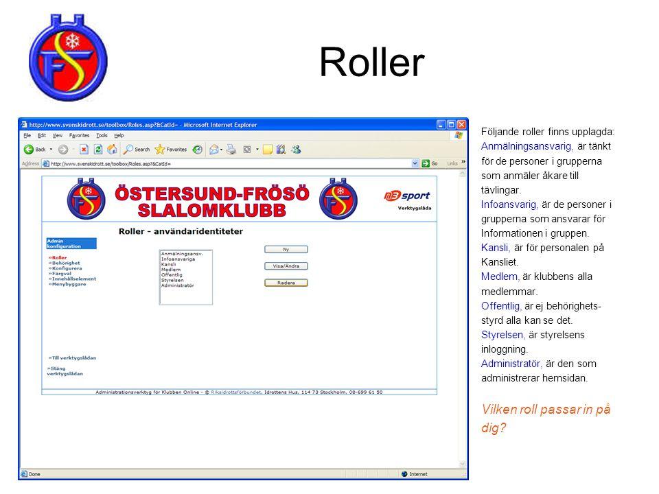 Roller Följande roller finns upplagda: Anmälningsansvarig, är tänkt för de personer i grupperna som anmäler åkare till tävlingar. Infoansvarig, är de