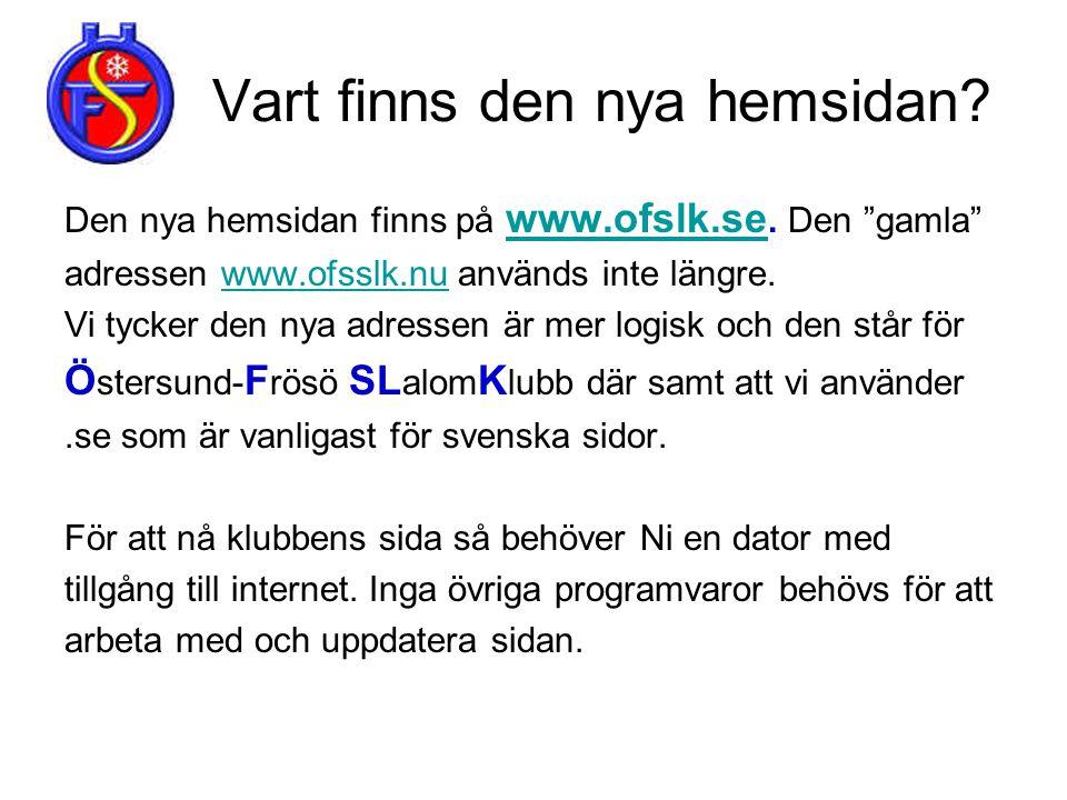 """Vart finns den nya hemsidan? Den nya hemsidan finns på www.ofslk.se. Den """"gamla"""" www.ofslk.se adressen www.ofsslk.nu används inte längre.www.ofsslk.nu"""